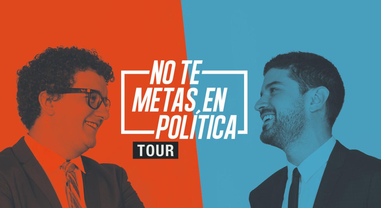 NO TE METAS EN POLÍTICA, TOUR